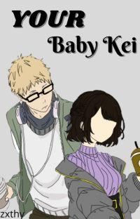 Your Baby Kei~ (Tsukishima x Reader) cover