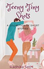 Teeny Tiny Shots|✓ by Radhika_Sethi