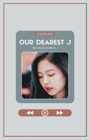 Our Dearest J  by CloudySummer_
