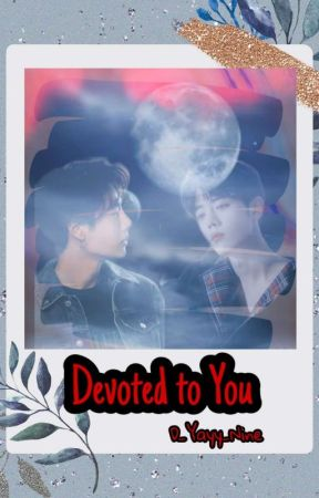 Devoted To You (ZSWW) [COMPLETED] by D_Yayy_Nine