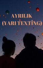 AYRILIK (YARI TEXTİNG) by Senanur3333333333