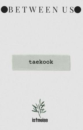 Between Us 》 Taekook New Version.  by itsmeiaa