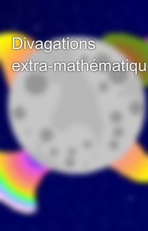 Divagations extra-mathématiques by CyrielleCentori