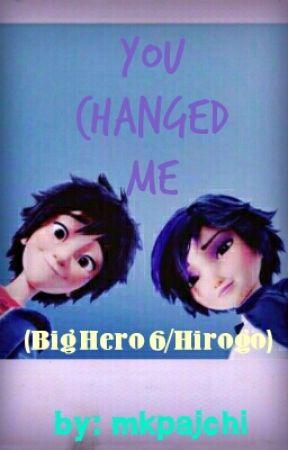 You Changed Me (Big Hero Six /Hirogo/Honeyzilla Fanfiction) by mkpajchi