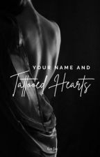 Your Name and Tattooed Hearts (18+) by emjaywrites
