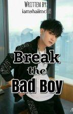 Break the Bad Boy by iamshaiimchii