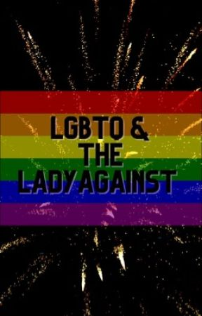 LGBTQ+ & The Lady Against by _CelestialDevil_