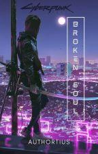 Broken Soul {Cyberpunk 2077 fanfic} by Authortius