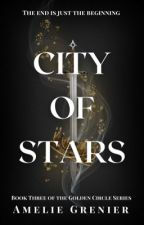 City of Starlight (Book 3 of the Golden Circle Series) by AmelieGrenier