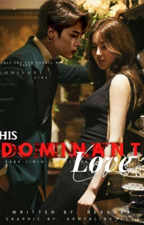 HIS DOMINANT LOVE [P.JM] by Jellycuddles19_