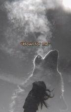 Howl for me by mstiiwa