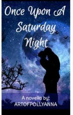 Once Upon A Saturday Night (An Epistolary Novella)            by ArtofPollyanna