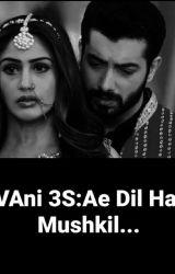 VAni 3S: Ae Dil Hai Mushkil...(Completed) by ks_angel