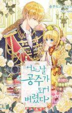 Suddenly became me a princess - Who made me a princess - Novel by -Florzinha