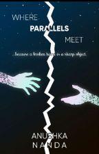 Where Parallels Meet by AnushkaNanda