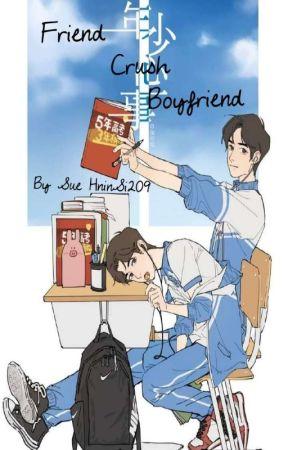 Friend,Crush,Boyfriend{Completed} by SueHninSi209