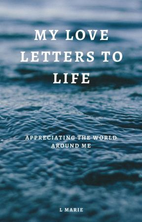 My Love Letters to Life by LMarieBooks