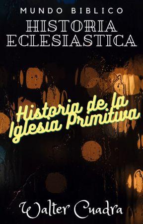 Historia de la Iglesia Primitiva by WalterCuadra
