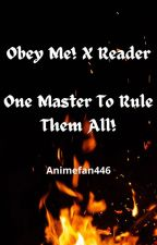 Obey me! X Reader - One Master To Rule Them All! by Animefan446