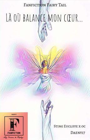 Là où balance mon cœur...(Fanfiction Fairy Tail) [Sting x Oc]  by Daeny17