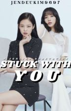 Stuck With You [JENLISA] by Jendeukim9697