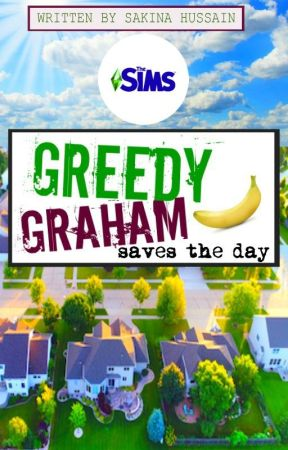 Greedy Graham Saves the Day #LivetheSimsLife by sakz15