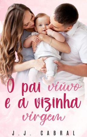 O Pai Viúvo e a Vizinha Virgem by JuliaCabral892