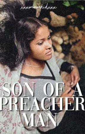 Son of a Preacher Man (Editing) (Semi Slow Updates) by xxX_mermaid_xxX