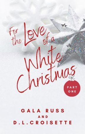 For The Love of A White Christmas Part 1 - A Star Crossed Lovers Story by dlcroisette
