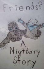 Friends? (A NightBerry Story) by Blueberrydabomb