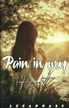 Pain in my heart (Short story) by LEEANNA_89