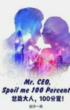 Mr. Ceo Spoil Me 100%  (Part-1) by impersonal289