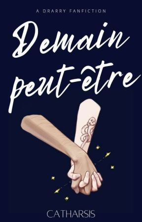 Demain peut-être || Drarry by CATHARSHIZAYA