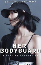 Her Bodyguard [JENLISA] by Jendeukim9697