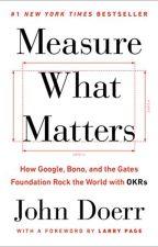 Measure What Matters by John Doerr by kubakehe71241