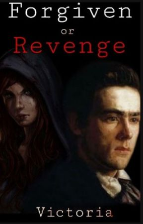Forgiven OR Revenge? (On hold) by Victory_in_Winters13