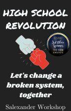 High School Revolution (#Story 1) #WinterAwards2021 #QueenAwards2021 by SalexanderWorkshop