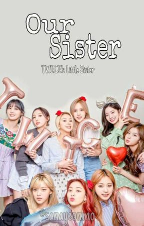 Our Sister || Twice X Reader by sanayeonmo