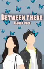 Between there and no by mfthlnurul