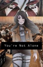 You're Not Alone  by GirlInLove1004