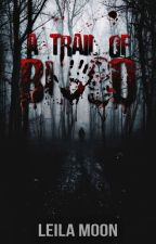 A Trail of Blood | ✓ by moonkissedgirl