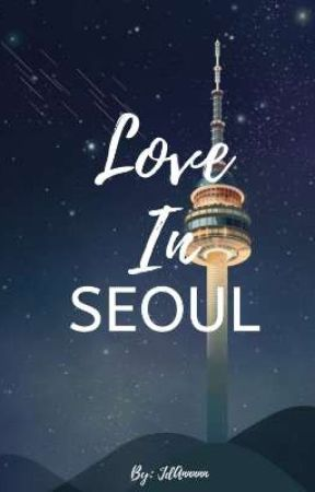 Love In Seoul (Completed) by JdAnnnnn