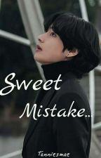Sweet Mistake...| KTH ✓ by tanniesmae