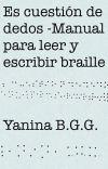Es cuestión de dedos -Manual para aprender a leer y escribir braille cover