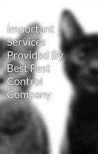 Important Services Provided By Best Pest Control Company by megapest111