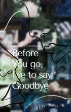 Before you go, I've to say goodbye: The beginning of a great adventure, de emily_abby
