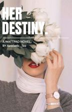 HER DESTINY.(COMPLETED)✓ by Aesthetic__lee
