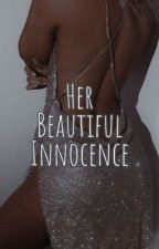 Her Beautiful Innocence [✎] by iguessiwritebooksnow