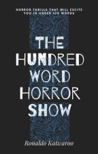 The Hundred Word Horror Show by RonaldoKatwaroo