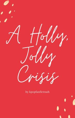 A Holly, Jolly Crisis by kpopfanfictrash